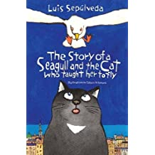 The Story of a Seagull and the Cat Who Taught Her to Fly by Luis Sepulveda (2003-08-02)
