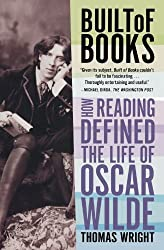 Built of Books: How Reading Defined the Life of Oscar Wilde by Thomas Wright (2010-04-27)