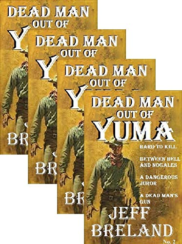 Dead Man out of Yuma: Justice: Package # 2: Books No. 5 thru 8: Western Action and Adventures of a Gunfighter's Revenge: Hard to Kill, Between Hell and ... Juror, A Dead Man's Gun (English Edition) - Western Cut Outs