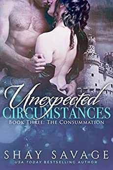The Consummation: Unexpected Circumstances Book Three by [Savage, Shay]