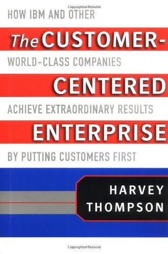 The Customer-Centered Enterprise: How IBM and Other World-Class Companies Achieve Extraordinary Results by Putting Customers First (English Edition)
