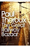 The Great Railway Bazaar: By Train Through Asia (Penguin Modern Classics)