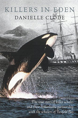 Killers In Eden: The True Story of Killer Whales and their Remarkable Partnership with the Whalers of Twofold Bay - Pod Pacific