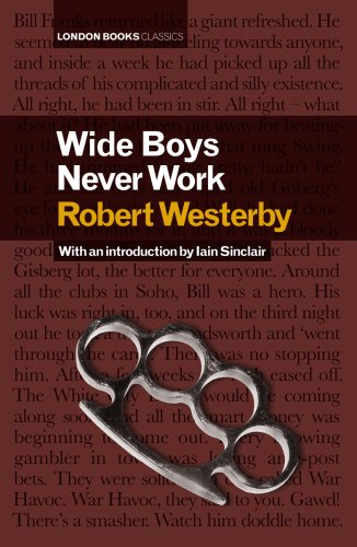 Wide Boys Never Work: 0 (London Books)