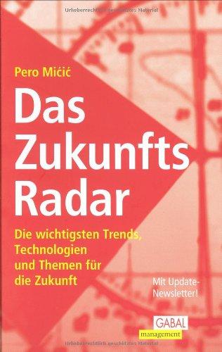 Das ZukunftsRadar. Die wichtigsten Trends, Technologien und Themen für die Zukunft