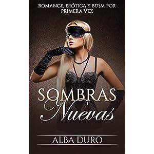 Sombras Nuevas: Romance, Erótica y BDSM por Primera Vez (Novela Romántica y Erótica nº 1)