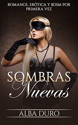 Sombras Nuevas: Romance, Erótica y BDSM por Primera Vez (Novela Romántica y Erótica