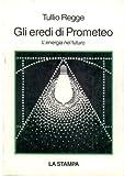 Gli eredi di Prometeo. L'energia nel futuro