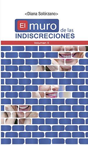 El muro de las indiscreciones Vol. II por Diana Solórzano