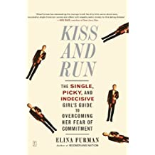 Kiss and Run: The Single, Picky, and Indecisive Girl's Guide to Overcoming Fear of Commitment by Elina Furman (2007-02-06)