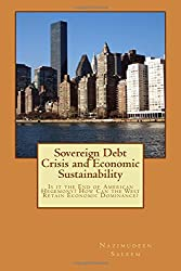 Sovereign Debt Crisis and Economic Sustainability: Is it the End of American Hegemony? How Can the West Retain Economic Dominance?