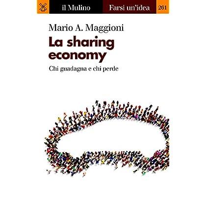 La Sharing Economy: Chi Guadagna E Chi Perde (Farsi Un'idea Vol. 261)