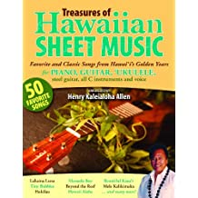 Treasures of Hawaiian Sheet Music: Favorite and Classic Songs from Hawaii's Golden Years for Piano, Guitar, Ukulele, Steel Guitar, All C Instruments a