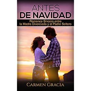 Antes de Navidad: Romance Sincero entre la Madre Divorciada y el Padre Soltero (Novela Romántica y Erótica en Español: Alma Gemela)