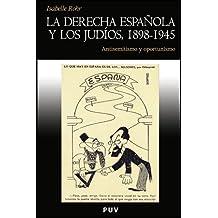 La derecha española y los judíos, 1898-1945: Antisemitismo y oportunismo (Història)