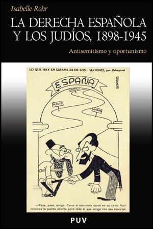 Descargar Libro La derecha española y los judíos, 1898-1945: Antisemitismo y oportunismo (Història) de Isabelle Rohr