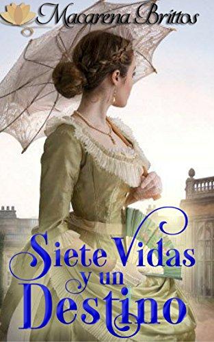 Siete vidas y un destino.: ROMANCE HISTÓRICO por Macarena Brittos