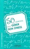 Telecharger Livres 50 exercices pour gerer son stress (PDF,EPUB,MOBI) gratuits en Francaise