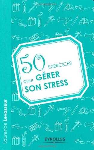 50 exercices pour gérer son stress par Laurence Levasseur