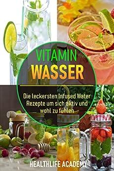 Vitamin Wasser: Die leckersten Infused Water Rezepte um sich aktiv und wohl zu fühlen