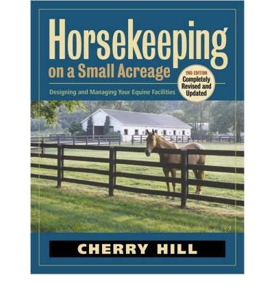 [( By Hill, Cherry ( Author )Horsekeeping on a Small Acreage: Designing and Managing Your Equine Facilities Paperback Mar- 01-2005 )]