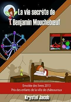 La vie secrète de Benjamin Mouchebœuf par [Jacob, Krystel]