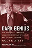 Dark Genius: The Influential Career of Legendary Political Operative and Fox News Founder Roger Ailes (English Edition)