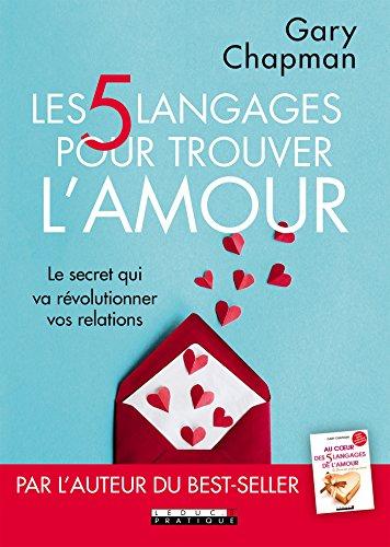Les 5 langages pour trouver l'amour: Le secret qui va révolutionner vos relations (COUPLE)