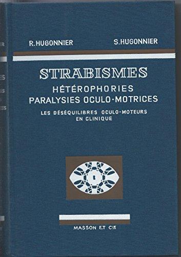 Strabismes : Hétérophories, paralysies oculo-motrices, les déséquilibres oculo-moteurs en clinique
