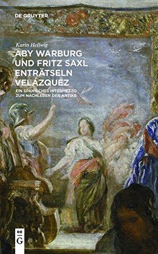 Aby Warburg und Fritz Saxl enträtseln Velázquez: Ein spanisches Intermezzo zum Nachleben der Antike by Karin Hellwig (2015-10-16)
