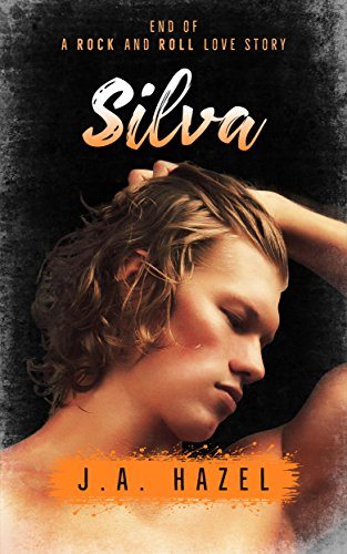 Silva: End of a Rock and Roll Love Story (Indie Rock Star Book 2) by [Hazel, J.A.]