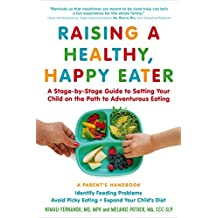 Raising a Healthy, Happy Eater: A Parent's Handbook; A Stage-by-Stage Guide to Setting Your Child on the Path to Adventurous Eating