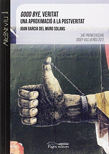 Good bye, veritat (Argent Viu) por Joan Garcia Muro Solans