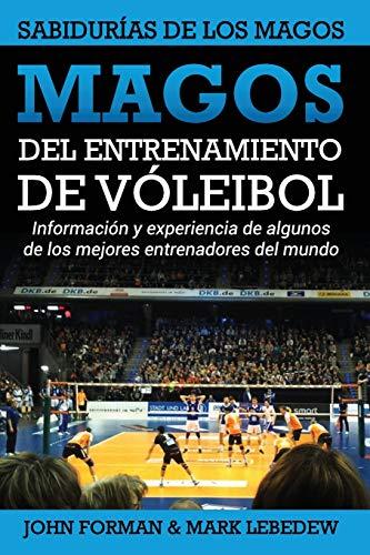 Magos del Entrenamiento de Voleibol - Sabidurías de los Magos: Conocimientos y experiencias de algunos de los mejores entrenadores del mundo