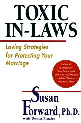 Toxic In-Laws: Loving Strategies for Protecting Your Marriage by Susan Forward (2002-10-15)