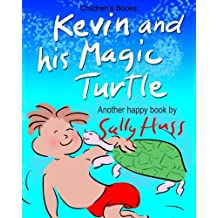 Children's Books: KEVIN AND HIS MAGIC TURTLE: (Adventurous Bedtime Story/Picture Book About Keeping Promises and Caring for Others, for Beginner Readers with 45 Whimsical Illustrations, Ages 2-8) by Sally Huss (2015-02-03)