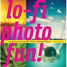 Lo-Fi Photo Fun!: Creative Projects for Polaroid, Plastic, and Pinhole Cameras