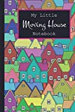 """My Little Moving House Notebook: new home, moving house notebook 6x9"""" 120 page lined"""