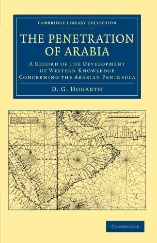 The Penetration of Arabia: A Record of the Development of Western Knowledge Concerning the Arabian Peninsula (Cambridge Library Collection - Travel, Middle East and Asia Minor) by Hogarth, David George (2011) Paperback