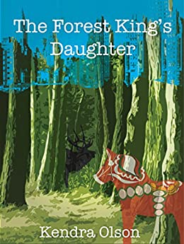 The Forest King's Daughter by [Olson, Kendra]