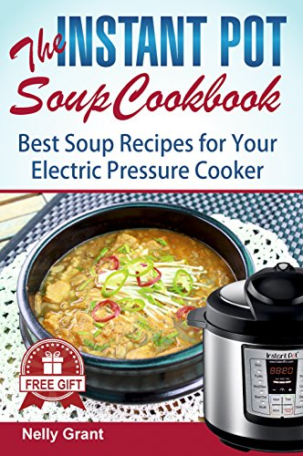 The Instant Pot  Soup Cookbook: Best Soup Recipes for Your Electric Pressure Cooker (Instant Pot Recipes) (English Edition)