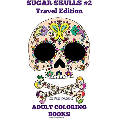 Adult Coloring Books: Sugar Skulls # 2 Travel Edition: Volume 4