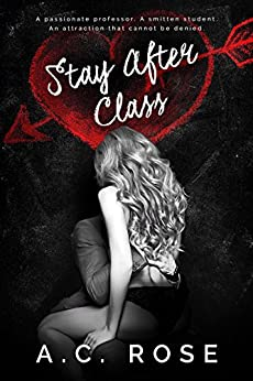 Stay After Class by [Rose, A.C.]