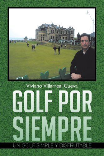 Golf Por Siempre: Un Golf Simple Y Disfrutable por Viviano Villarreal Cueva