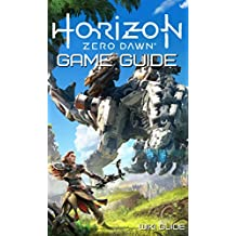 Horizon Zero Dawn Game Guide: Mission Walkthrough, Tips and Tricks, Collectibles Location, How-To (English Edition)
