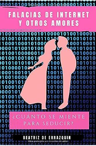 FALACIAS DE INTERNET Y OTROS AMORES: ¿Cuánto se miente para seducir