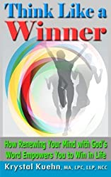 THINK LIKE A WINNER How Renewing Your Mind with God's Word Empowers You to Win in Life by Krystal Kuehn (2014-08-27)