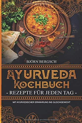 Ayurveda Kochbuch - Rezepte für jeden Tag: Mit ayurvedischer Ernährung ins Gleichgewicht - Ayurvedische Kräuter-medizin