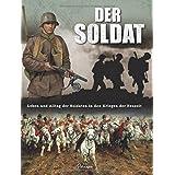 Der Soldat: Leben und Alltag der Soldaten in den Kriegen der Neuzeit