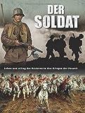 Der Soldat: Leben und Alltag der Soldaten in den Kriegen der Neuzeit - Chris McNab